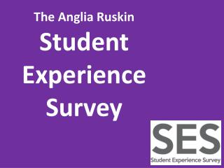 The Anglia Ruskin Student Experience  Survey