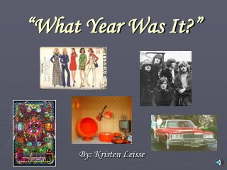 �What Year Was It?�