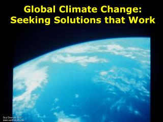 Global Climate Change:  Seeking Solutions that Work