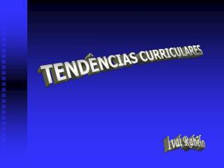 TENDÊNCIAS CURRICULARES