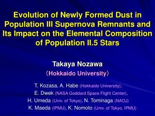 Takaya Nozawa ( Hokkaido University )  T. Kozasa, A. Habe  (Hokkaido University) ,
