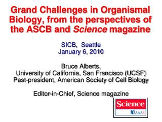 Grand Challenges in Organismal Biology, from the perspectives of the ASCB and  Science  magazine