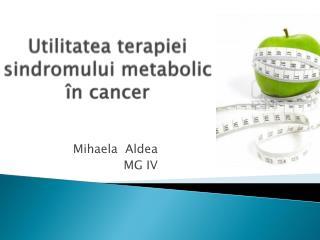 Utilitatea terapiei sindromului metabolic în cancer