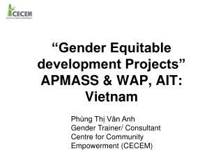 """Gender Equitable development Projects"" APMASS & WAP, AIT: Vietnam"