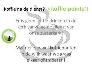 Koffie na de dienst?  ->  koffie-points ?!