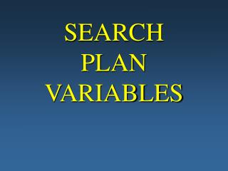 SEARCH PLAN  VARIABLES