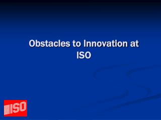 Obstacles to Innovation at ISO