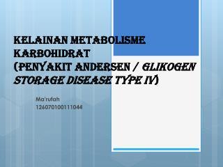 KELAINAN METABOLISME KARBOHIDRAT (PENYAKIT ANDERSEN /  GLIKOGEN STORAGE DISEASE TYPE IV )