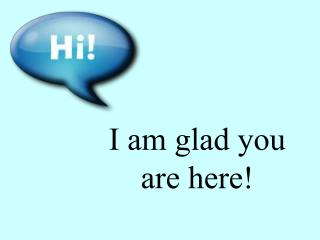 I am glad you are here!