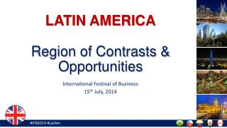 LATIN AMERICA Region of Contrasts & Opportunities