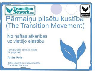 Pārmaiņu pilsētu kustība ( The Transition Movement )