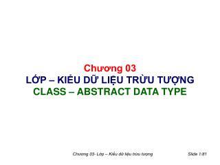 Chương 03 LỚP – KIỂU DỮ LIỆU TRỪU TƯỢNG CLASS – ABSTRACT DATA TYPE