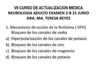 VII CURSO DE ACTUALIZACION MEDICA NEUROLOGIA ADULTO EXAMEN  2-B 21  JUNIO  DRA. MA. TERESA REYES