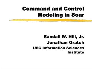 Command and Control Modeling  in Soar