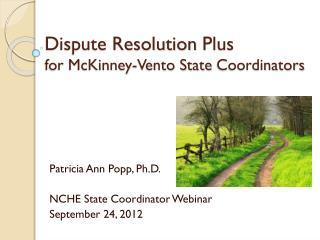 Dispute Resolution  Plus for  McKinney-Vento State  Coordinators