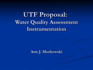 UTF Proposal: Water Quality Assessment Instrumentation Ann J. Murkowski