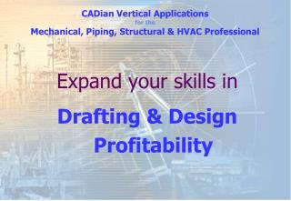 Expand your skills in    Drafting  Design   Profitability