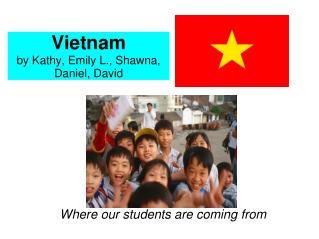 Vietnam by Kathy, Emily L., Shawna, Daniel, David