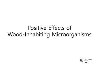 Positive Effects  of  Wood-Inhabiting Microorganisms