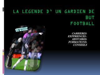 LA LEGENDE D' UN GARDIEN DE BUT FOOTBALL