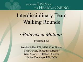 Interdisciplinary Team Walking Rounds  Patients in Motion