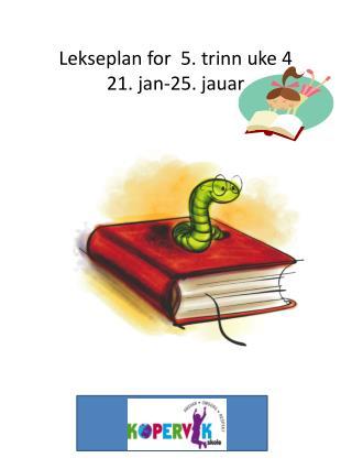 Lekseplan for  5. trinn uke 4 21. jan-25.  jauar