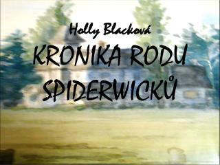 Holly Blacková KRONIKA  RODU SPIDERWICKŮ