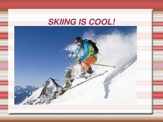 SKIING IS COOL!