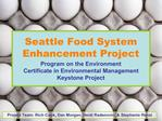 Seattle Food System Enhancement Project Program on the Environment Certificate in Environmental Management Keystone Proj