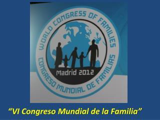 �VI Congreso Mundial de la Familia�