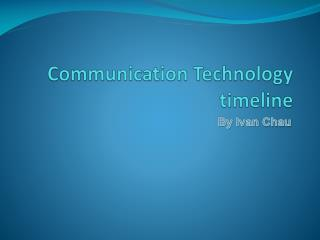 Communication Technology  timeline