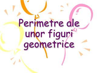 Perimetre ale  unor figuri geometrice