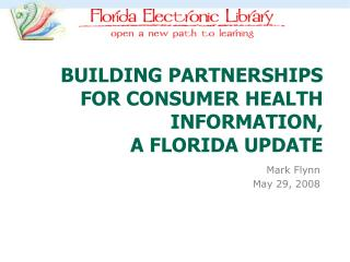 Building Partnerships for Consumer Health Information,  a Florida update