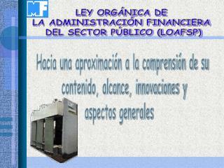 LEY ORG NICA DE  LA ADMINISTRACI N FINANCIERA  DEL SECTOR P BLICO LOAFSP