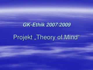 """GK-Ethik 2007/2009 Projekt """"Theory of Mind"""""""