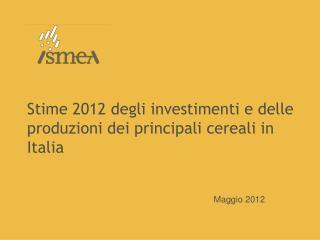 Stime 2012 degli investimenti e delle produzioni dei principali cereali in Italia