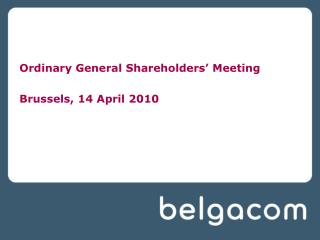 Ordinary General Shareholders' Meeting Brussels, 14 April 2010