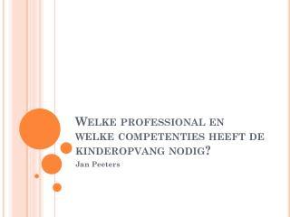 Welke professional en welke competenties heeft de kinderopvang nodig?