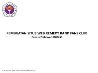 PEMBUATAN SITUS WEB REMEDY BAND FANS CLUB Condro Prabowo 30103455