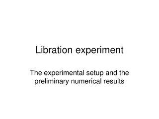 Libration experiment