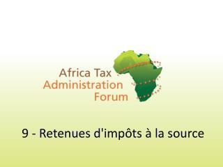 9 -  Retenues d'impôts à la source