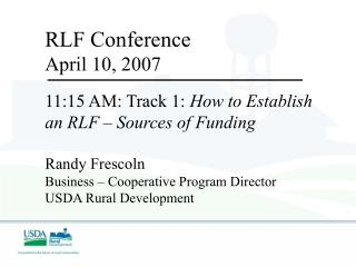 RLF Conference April 10, 2007 11:15 AM: Track 1:  How to Establish an RLF – Sources of Funding