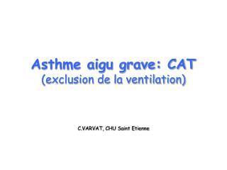 Asthme aigu grave: CAT (exclusion de la ventilation)
