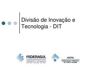 Divisão de Inovação e Tecnologia - DIT
