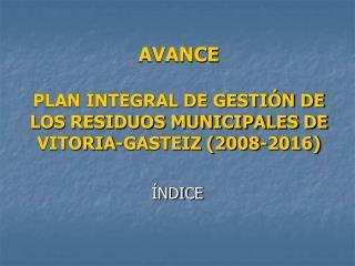 AVANCE PLAN INTEGRAL DE GESTI�N DE LOS RESIDUOS MUNICIPALES DE VITORIA-GASTEIZ (2008-2016)