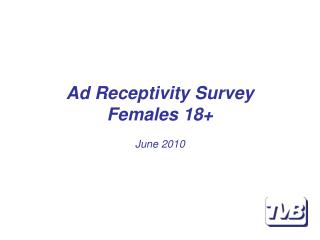 Ad Receptivity Survey Females 18+ June 2010