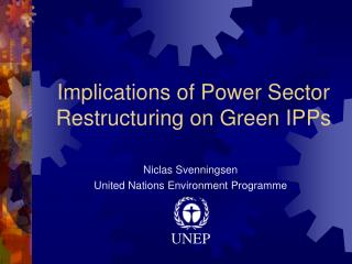 Implications of Power Sector Restructuring on Green IPPs