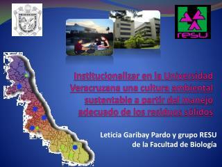 Leticia Garibay Pardo  y  grupo RESU de la Facultad de Biología