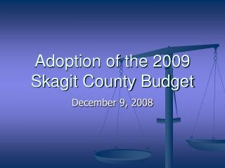 Adoption of the 2009 Skagit County Budget