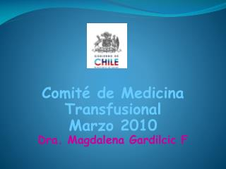 Comité de Medicina Transfusional Marzo 2010 Dra. Magdalena Gardilcic F